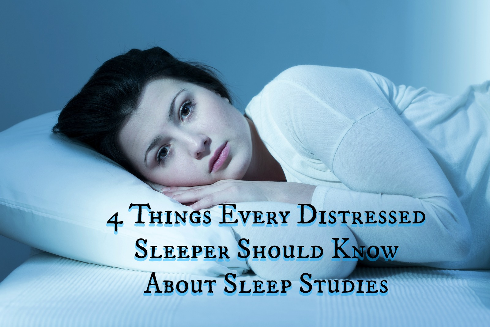 4 Things Every Distressed Sleeper Should Know About Sleep Studies