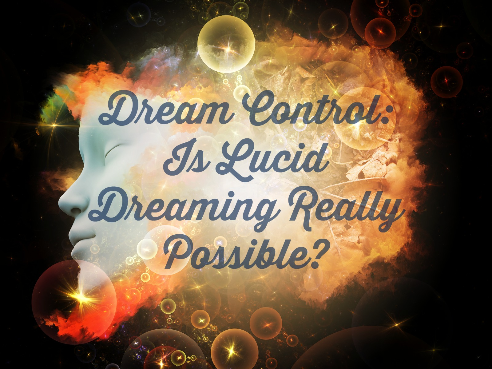 Dream Control: Is Lucid Dreaming Really Possible?