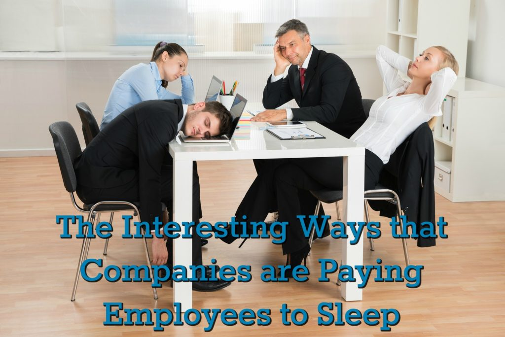 The Interesting Ways that Companies are Paying Employees to Sleep