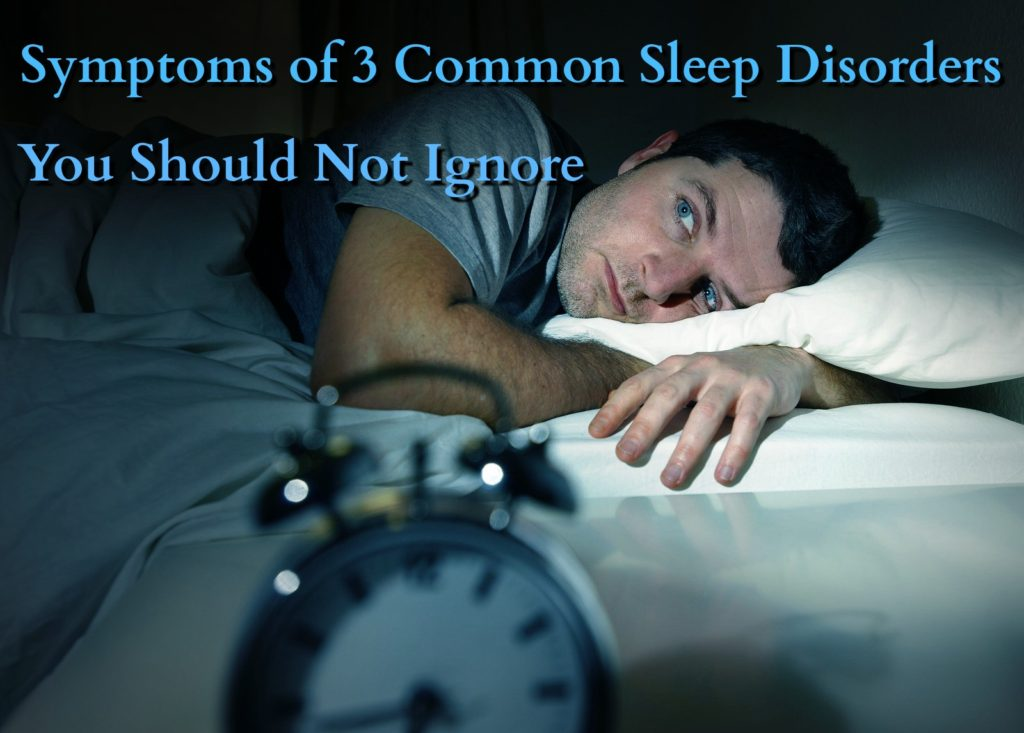 Symptoms of 3 Common Sleep Disorders You Should Not Ignore