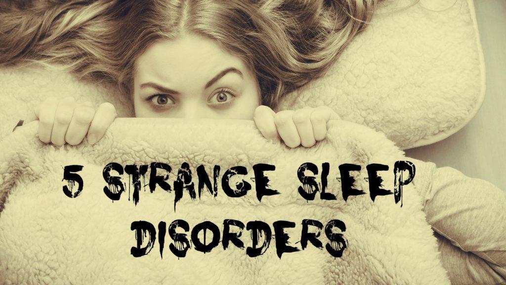 Valley Sleep Center Blog: 5 Strange Sleep Disorders