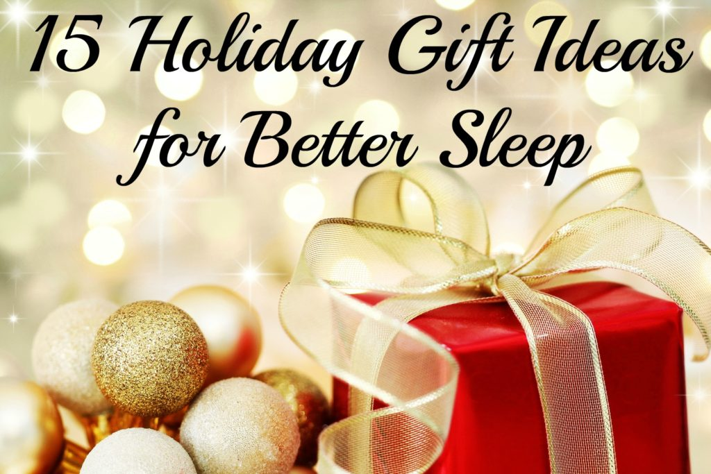 Valley Sleep Center Blog: 15 Holiday Gift Ideas for Better Sleep