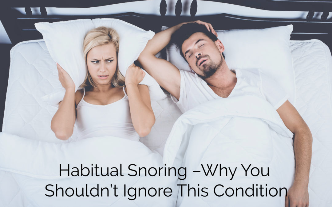 Habitual Snoring –Why You Shouldn't Ignore This Condition