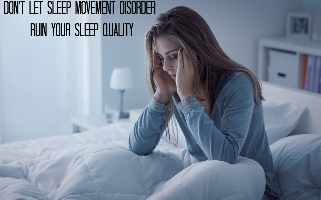 Don't Let Sleep Movement Disorder Ruin Your Sleep Quality