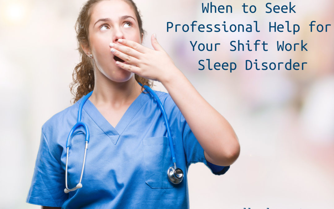 When to Seek Professional Help for Your Shift Work Sleep Disorder