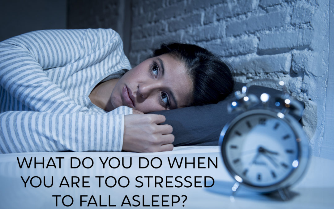 What Do You Do When You Are Too Stressed to Fall Asleep?