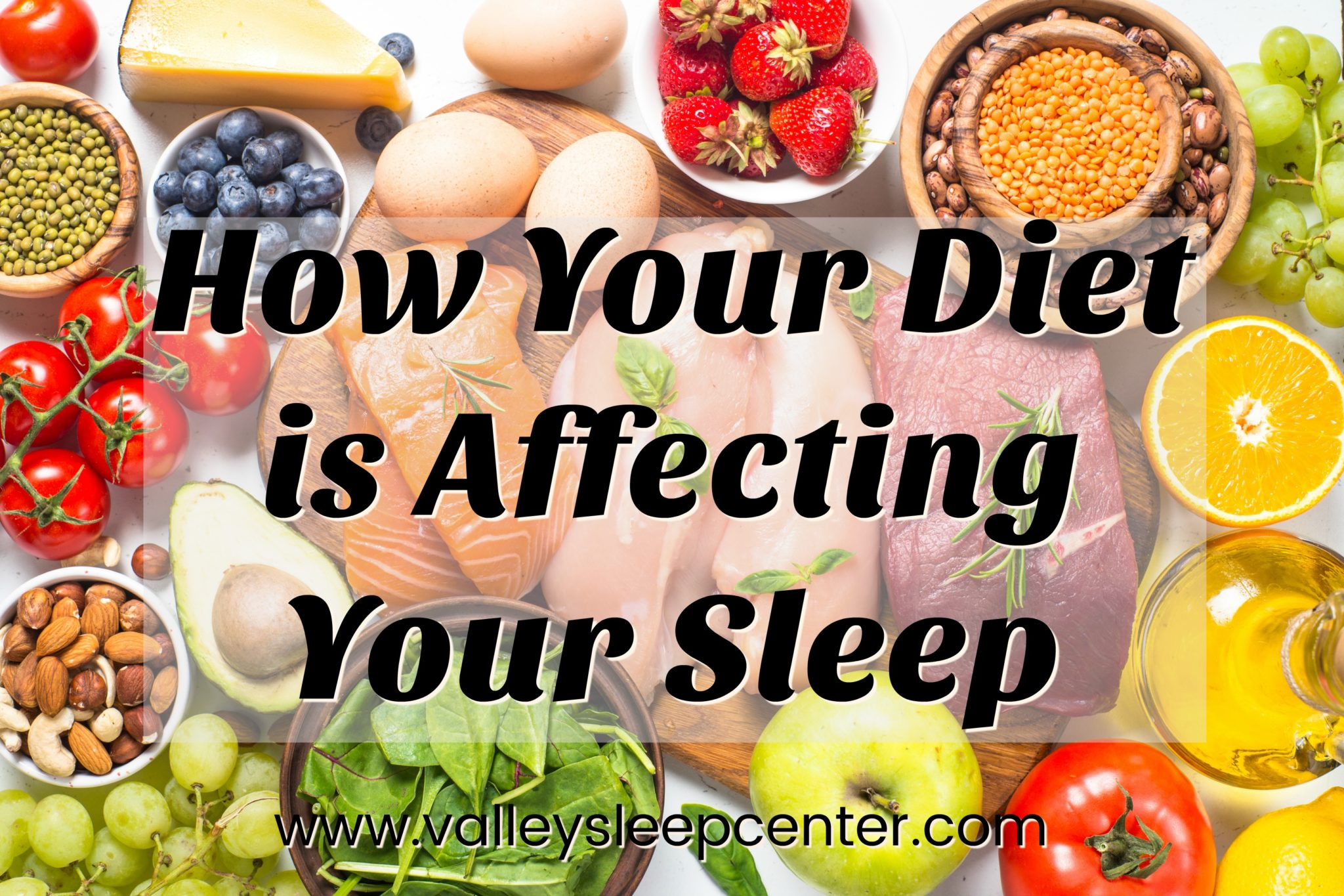 How your diet is affecting your sleep valley sleep center